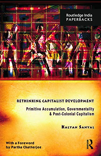 9780415735469: Rethinking Capitalist Development: Primitive Accumulation, Governmentality and Post-Colonial Capitalism