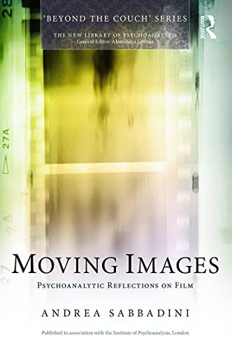 9780415736121: Moving Images: Psychoanalytic reflections on film (The New Library of Psychoanalysis 'Beyond the Couch' Series)