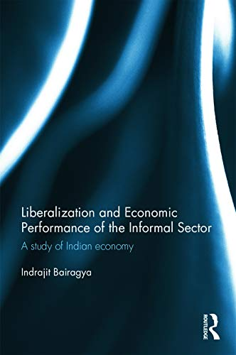 9780415736275: Liberalization and Economic Performance of the Informal Sector: A study of Indian Economy