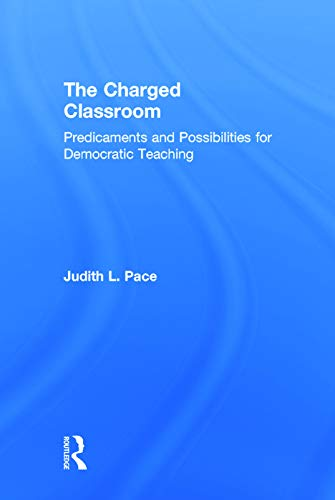 9780415736640: The Charged Classroom: Predicaments and Possibilities for Democratic Teaching (100 Key Points)