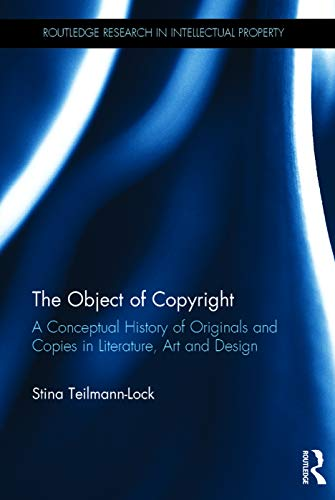 9780415737203: The Object of Copyright: A Conceptual History of Originals and Copies in Literature, Art and Design (Routledge Research in Intellectual Property)