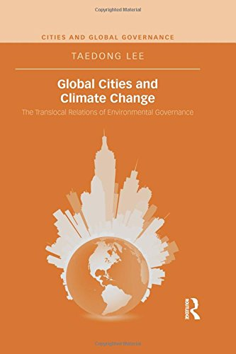 Global Cities and Climate Change: The Translocal Relations of Environmental Governance (Cities and ...