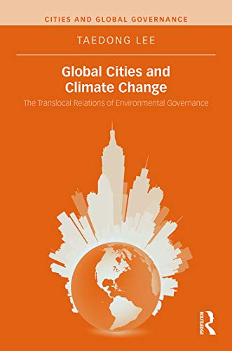 9780415737371: Global Cities and Climate Change: The Translocal Relations of Environmental Governance (Cities and Global Governance)