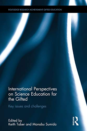 9780415737401: International Perspectives on Science Education for the Gifted: Key issues and challenges (Routledge Research in Achievement and Gifted Education)