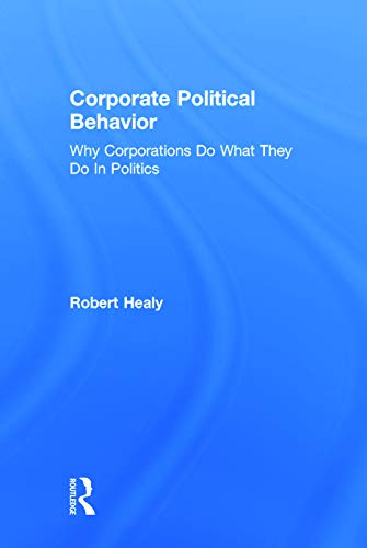 9780415737760: Corporate Political Behavior: Why Corporations Do What They Do in Politics
