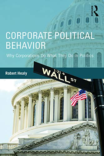 9780415737791: Corporate Political Behavior: Why Corporations Do What They Do in Politics