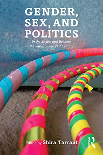 9780415737845: Gender, Sex, and Politics: In the Streets and Between the Sheets in the 21st Century