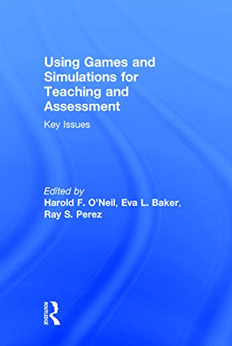 9780415737876: Using Games and Simulations for Teaching and Assessment: Key Issues