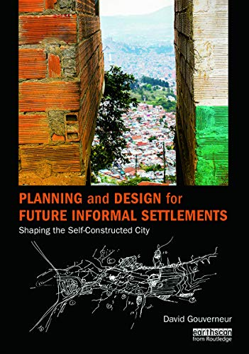 9780415737890: Planning and Design for Future Informal Settlements: Shaping the Self-Constructed City