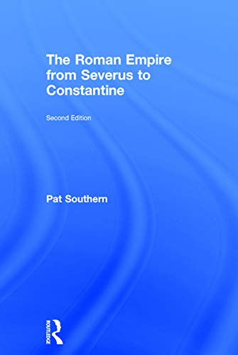 The Roman Empire from Severus to Constantine: Southern, Patricia