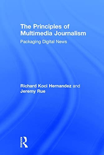 9780415738156: The Principles of Multimedia Journalism: Packaging Digital News