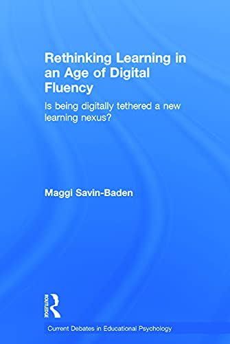Rethinking Learning in an Age of Digital Fluency: Is being digitally tethered a new learning nexus?...