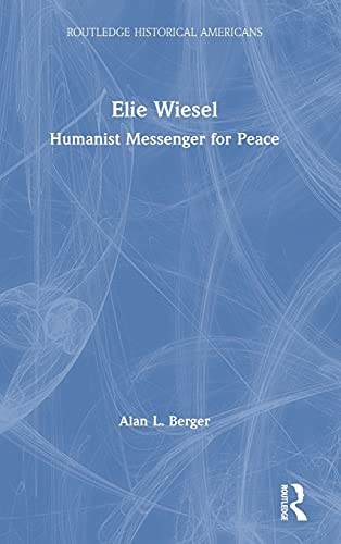 9780415738224: Elie Wiesel: Humanist Messenger for Peace (Routledge Historical Americans)
