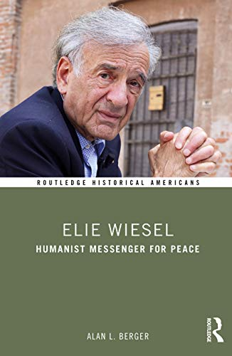 9780415738231: Elie Wiesel: Humanist Messenger for Peace (Routledge Historical Americans)