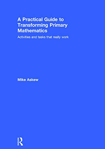 9780415738446: A Practical Guide to Transforming Primary Mathematics: Activities and tasks that really work