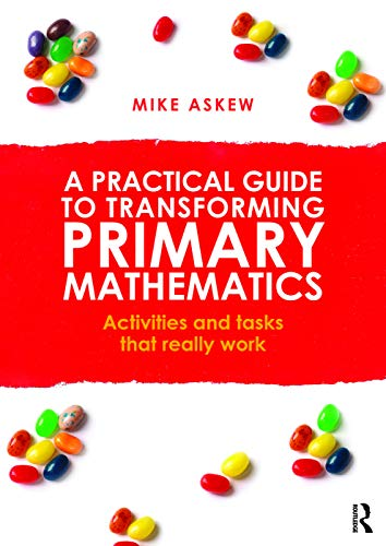 9780415738453: A Practical Guide to Transforming Primary Mathematics: Activities and tasks that really work