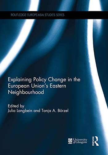 9780415738835: Explaining Policy Change in the European Union's Eastern Neighbourhood (Routledge Europe-Asia Studies)