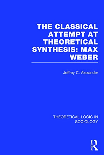 Classical Attempt at Theoretical Synthesis (Theoretical Logic in Sociology): Max Weber (Volume 3): ...