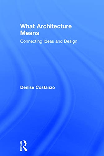 9780415739030: What Architecture Means: Connecting Ideas and Design
