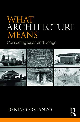9780415739047: What Architecture Means: Connecting Ideas and Design