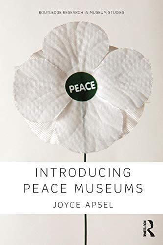 Introducing Peace Museums (Routledge Research in Museum Studies): Apsel, Joyce