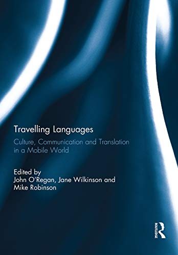 9780415739375: Travelling Languages: Culture, Communication and Translation in a Mobile World