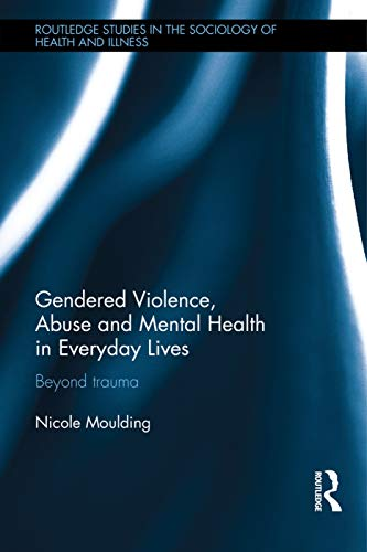 9780415739450: Gendered Violence, Abuse and Mental Health in Everyday Lives: Beyond Trauma