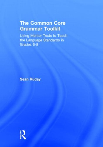 9780415739764: The Common Core Grammar Toolkit: Using Mentor Texts to Teach the Language Standards in Grades 6-8