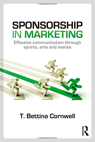 Sponsorship in Marketing: Effective Communication through Sports, Arts and Events: Cornwell, T. ...