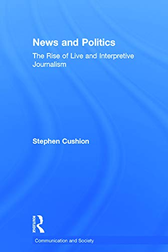 9780415739887: News and Politics: The Rise of Live and Interpretive Journalism (Communication and Society)