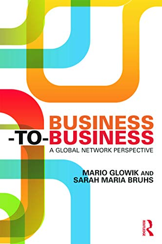 9780415740876: Business-to-Business: A Global Network Perspective