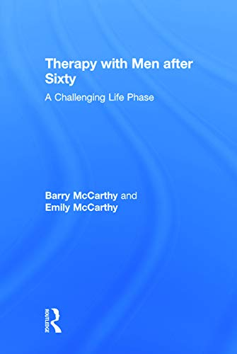 Therapy with Men after Sixty: A Challenging Life Phase: McCarthy, Barry; McCarthy, Emily