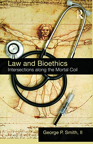 9780415741439: Law and Bioethics: Intersections Along the Mortal Coil