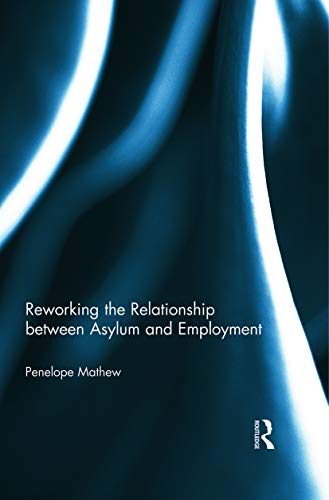 9780415741460: Reworking the Relationship between Asylum and Employment