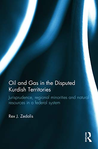 9780415741477: Oil and Gas in the Disputed Kurdish Territories: Jurisprudence, Regional Minorities and Natural Resources in a Federal System