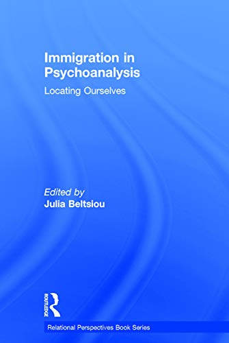 9780415741811: Immigration in Psychoanalysis: Locating Ourselves (Relational Perspectives Book Series)