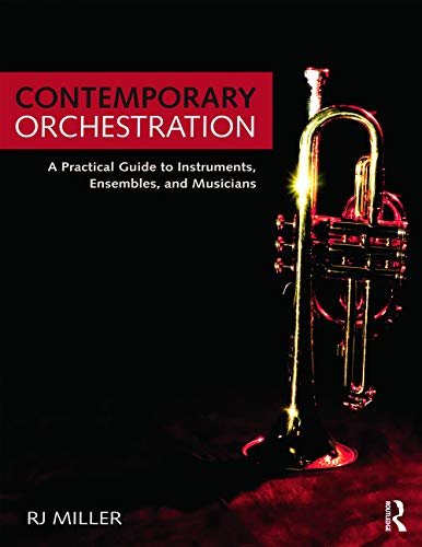 Contemporary Orchestration: A Practical Guide to Instruments, Ensembles, and Musicians: Miller, R.J...