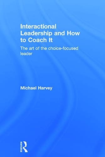 9780415742078: Interactional Leadership and How to Coach It: The art of the choice-focused leader