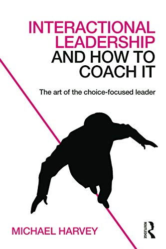 9780415742252: Interactional Leadership and How to Coach It: The art of the choice-focused leader