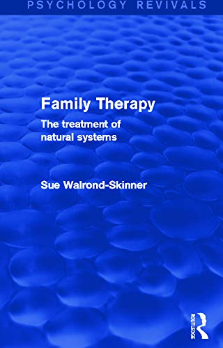 Family Therapy (Psychology Revivals): The Treatment of Natural Systems: Walrond-Skinner, Sue