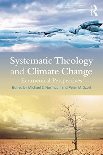 9780415742795: Systematic Theology and Climate Change: Ecumenical Perspectives