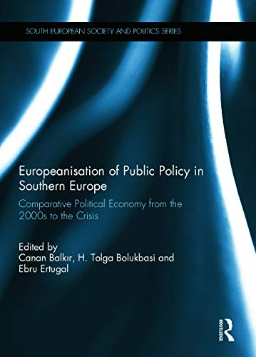 Europeanisation of Public Policy in Southern Europe: Comparative Political Economy from the 2000s ...