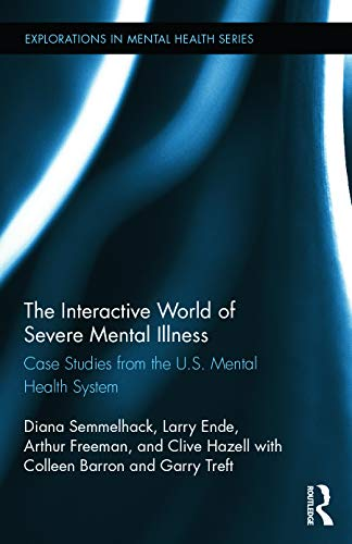9780415743013: The Interactive World of Severe Mental Illness: Case Studies of the U.S. Mental Health System (Explorations in Mental Health)