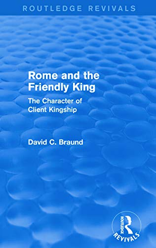 9780415743020: Rome and the Firendly King (Routledge Revivals): The Character of Client Kingship