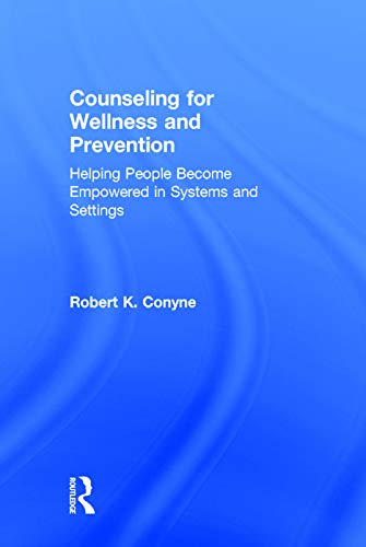 9780415743136: Counseling for Wellness and Prevention: Helping People Become Empowered in Systems and Settings