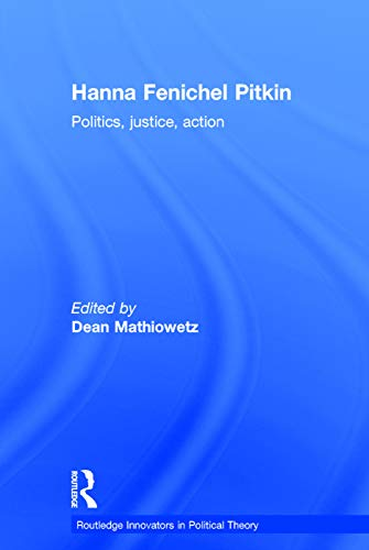 9780415743389: Hanna Fenichel Pitkin: Politics, Justice, Action (Routledge Innovators in Political Theory)