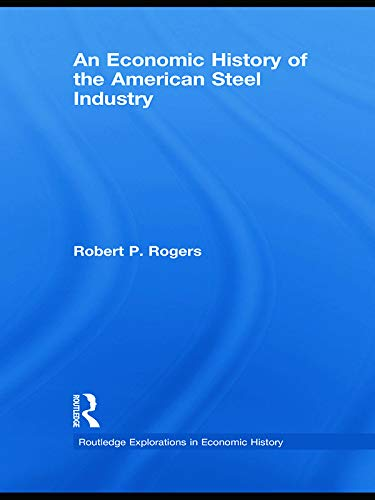9780415743525: An Economic History of the American Steel Industry (Routledge Explorations in Economic History)