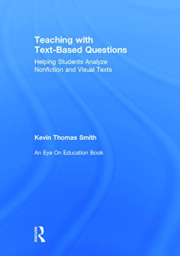 Teaching With Text-Based Questions: Helping Students Analyze Nonfiction and Visual Texts: Smith, ...