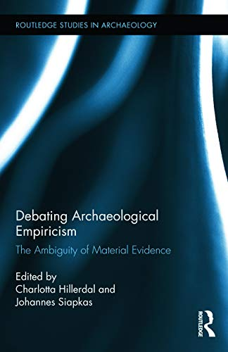 9780415744089: Debating Archaeological Empiricism: The Ambiguity of Material Evidence