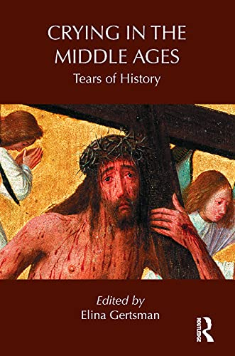 9780415744195: Crying in the Middle Ages: Tears of History (Routledge Studies in Medieval Religion and Culture)